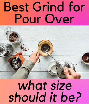 Best Grind for Pour Over