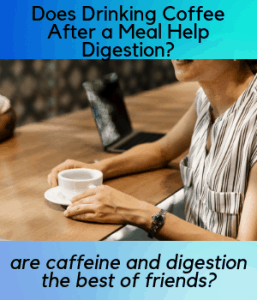 Does Drinking Coffee After a Meal Help Digestion?
