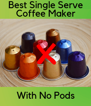 5 Best Single Serve Coffee Makers With No Pods A Well Grounded Guide